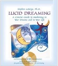 Lucid Dreaming: A Concise Guide to Awakening in Your Dreams and in Your Life, by Stephen LaBerge, Ph.D.