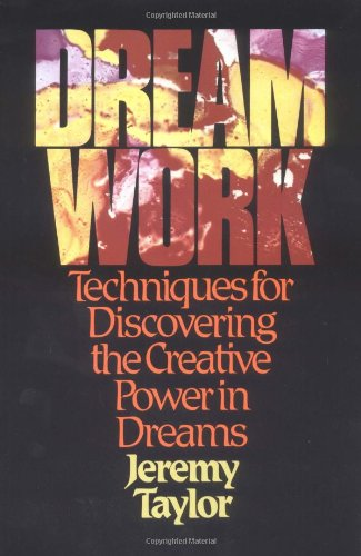 dreamwork, techniques for discovering the creative power in dreams, by Jeremy Taylor