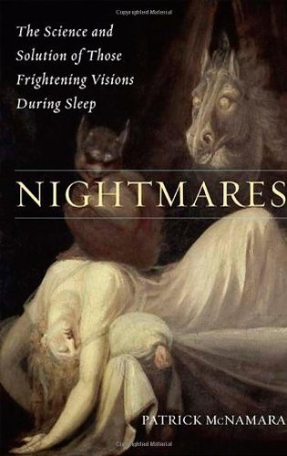 Nightmares: The Science and Solution of Those Frightening Visions during Sleep (Brain, Behavior, and Evolution) book