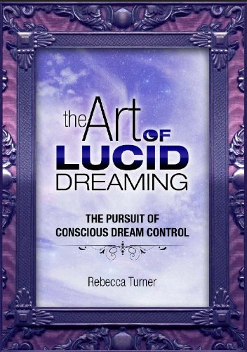 The Art of Lucid Dreaming: the Pursuit of Conscious Dream Control