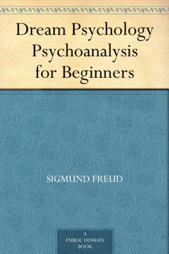 Dream Psychology Psychoanalysis for Beginners, by Sigmund Freud