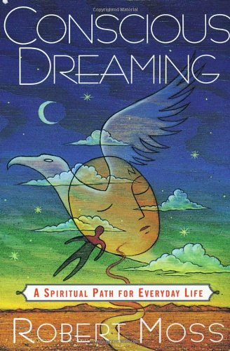 Conscious Dreaming by Robert Moss